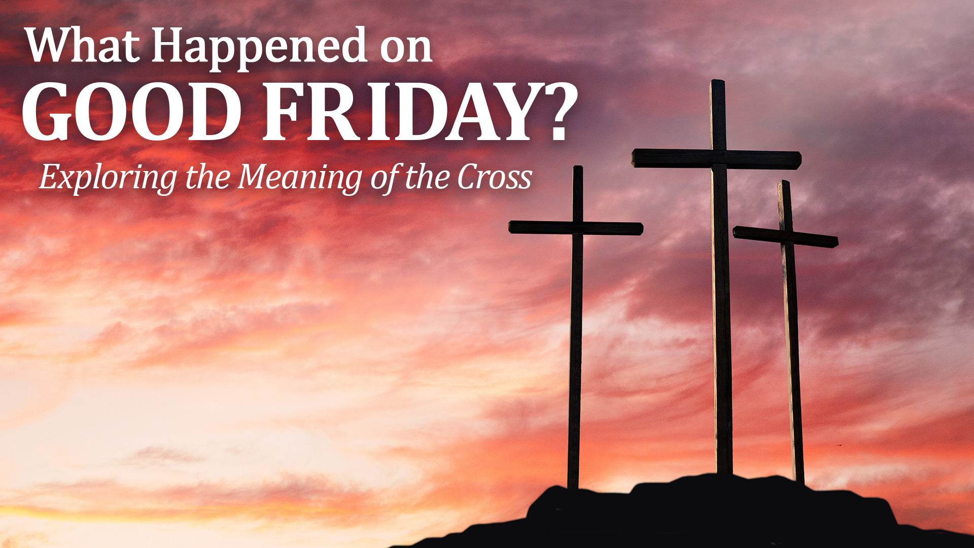 What Happened on Good Friday?